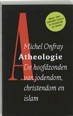 Atheologie. De hoofdzonden van jodendom, christendom en islam - Michel Onfray (ISBN 9789053304587)