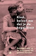 Kind, beloof me dat je de kogel kiest - Florian Huber (ISBN 9789048829446)