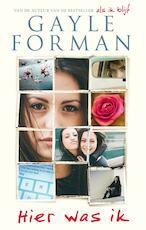 Hier was ik - Gayle Forman (ISBN 9789048826353)