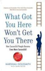 What Got You Here Won't Get You There - Marshall Goldsmith (ISBN 9781846681370)