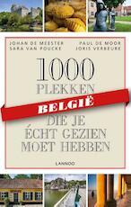 1000 plekken die je écht gezien moet hebben - België - Johan De Meester, Santina De Meester, Paul De Moor, Thijs Demeulemeesters, Sara Van Poucke, Joris Verbeure (ISBN 9789401432627)