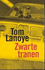 Zwarte tranen - Tom Lanoye (ISBN 9789044620078)