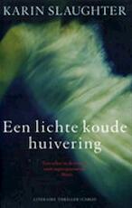 Een lichte koude huivering - Karin Slaughter (ISBN 9789023417255)