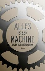 Alles is een machine - Arjen Kleinherenbrink (ISBN 9789024406180)