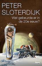 Wat gebeurde er in de twintigste eeuw? - Peter Sloterdijk (ISBN 9789058755544)