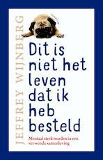 Dit is niet het leven dat ik heb besteld - Jeffrey Wijnberg (ISBN 9789463190978)