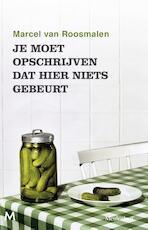 Je moet opschrijven dat hier niets gebeurt - Marcel van Roosmalen (ISBN 9789402311426)