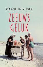 Zeeuws geluk - Carolijn Visser (ISBN 9789045037448)