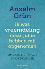 Ik was vreemdeling maar jullie hebben mij opgenomen - Anselm Grün