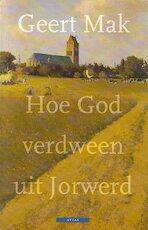 Hoe God verdween uit Jorwerd - Geert Mak (ISBN 9789025408770)