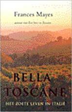 Bella Toscane - Frances Mayes, Dons Reerink (ISBN 9789053337936)