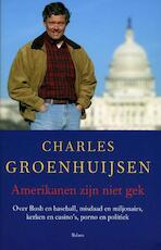 Amerikanen zijn niet gek - Charles Groenhuijsen (ISBN 9789050186605)