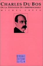 Charles Du Bos, ou, La tentation de l'irréprochable - Michel Crépu (ISBN 9782866450717)
