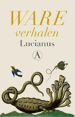 Ware verhalen - Lucianus (ISBN 9789025310097)