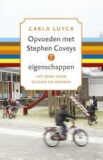 Opvoeden met Stephen Coveys 7 eigenschappen - Carla Luycx (ISBN 9789047006367)
