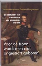 Voor de troon wordt men niet ongestraft geboren - Dorine Hermans, Daniela Hooghiemstra (ISBN 9789035135109)