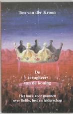 De terugkeer van de koning - Ton van der Kroon (ISBN 9789020281200)
