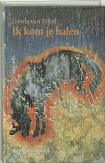 Ik kom je halen - Gerda van Erkel (ISBN 9789065659804)