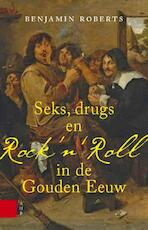 Seks, drugs en rock n roll in de Gouden Eeuw - Benjamin Roberts (ISBN 9789048524051)
