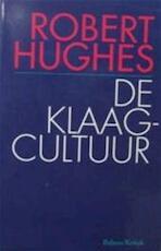 De klaagcultuur - Robert Hughes, Johan Hos (ISBN 9789050182294)