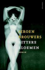 Bittere bloemen - Jeroen Brouwers (ISBN 9789025445065)