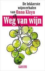 Weg van wijn - Onno Kleyn, Onno H. Kleyn (ISBN 9789046809617)