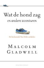 Wat de hond zag en andere avonturen - Malcolm Gladwell (ISBN 9789025432881)