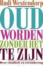 Oud worden zonder het te zijn - Rudi Westendorp (ISBN 9789045025063)