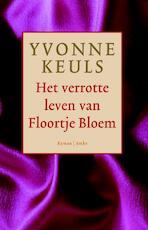 Het verrotte leven van Floortje Bloem - Yvonne Keuls