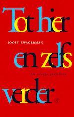 Tot hier en zelfs verder - Joost Zwagerman (ISBN 9789029583077)