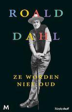 Ze worden niet oud - Roald Dahl