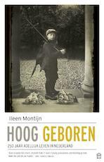 Hoog geboren - Ileen Montijn (ISBN 9789046705117)