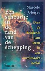 Een scheurtje in de rand van de schepping - Marcelo Gleiser (ISBN 9789049960223)