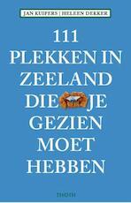 111 Plekken in Zeeland die je gezien moet hebben - Jan Kuipers