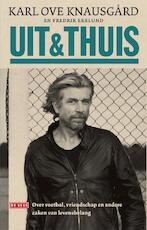 Uit & thuis - Karl Ove Knausgård, Fredrik Ekelund (ISBN 9789044535457)