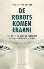 De robots komen eraan! - Wouter van Bergen (ISBN 9789047009566)
