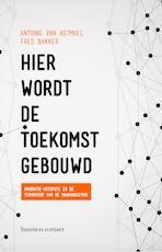 Hier wordt de toekomst gebouwd - Antoine van Agtmael, Fred Bakker (ISBN 9789047009641)