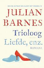 Trioloog/Liefde, enz. - Julian Barnes (ISBN 9789025448752)