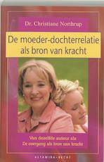 De moeder-dochterrelatie als bron van kracht - Christiane Northrup (ISBN 9789069637006)