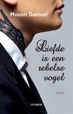 Liefde is een rebelse vogel - Mounir Samuel (ISBN 9789491921254)