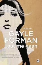 Laat me gaan - Gayle Forman (ISBN 9789044349900)