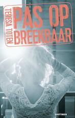 Pas op: breekbaar - Teresa Toten (ISBN 9789025766313)