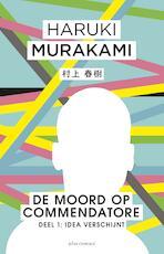 De moord op Commendatore - Deel 1 Een Idea verschijnt - Haruki Murakami