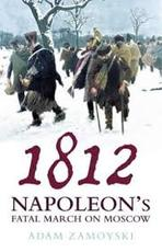 1812 - Napoleon's Fatal March on Moscow - Adam Zamoyski (ISBN 9780007123759)