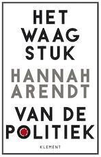 Het waagstuk van de politiek - Hannah Arendt (ISBN 9789086872350)