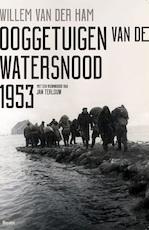 Ooggetuigen van de Watersnood 1953 - Willem van der Ham (ISBN 9789024420421)