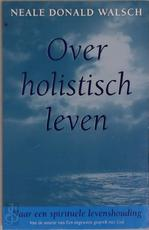 Over holistisch leven - Neale Donald Walsch, Ruud van der Helm (ISBN 9789021587301)