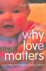 Why Love Matters - Sue Gerhardt (ISBN 9781583918173)