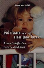 Adriaan....tien jaar later - S. Van Ginderdeuren-van Huffel (ISBN 9789076671512)