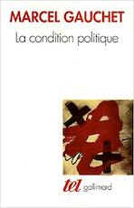 La condition politique - Marcel Gauchet (ISBN 9782070775767)